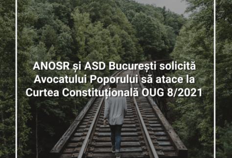 ANOSR și ASD București solicită Avocatului Poporului să atace la Curtea Constituțională OUG 8/2021