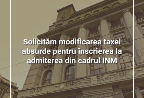 Solicităm modificarea taxei absurde pentru înscrierea la admiterea din cadrul INM!