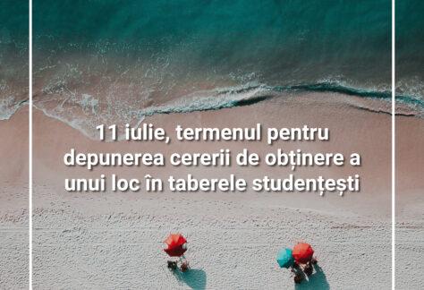 11 iulie, termenul pentru depunerea cererii de obținere a unui loc în taberele studențești